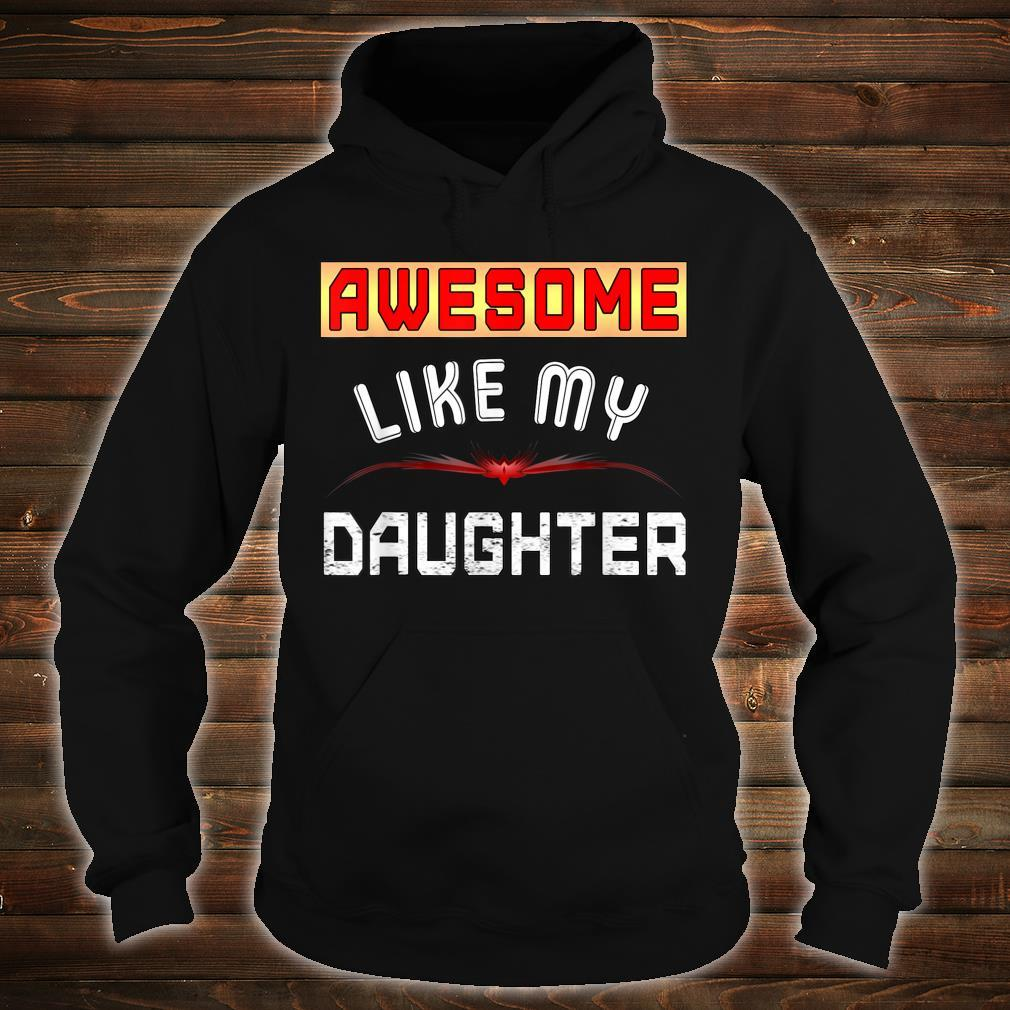 Awesome Like My Daughter Shirt Father day Shirt hoodie