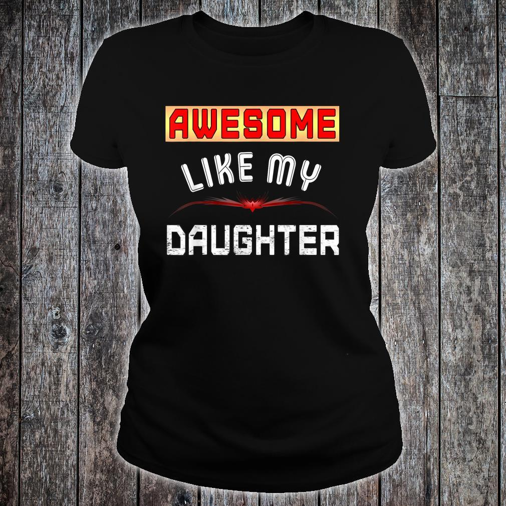 Awesome Like My Daughter Shirt Father day Shirt ladies tee