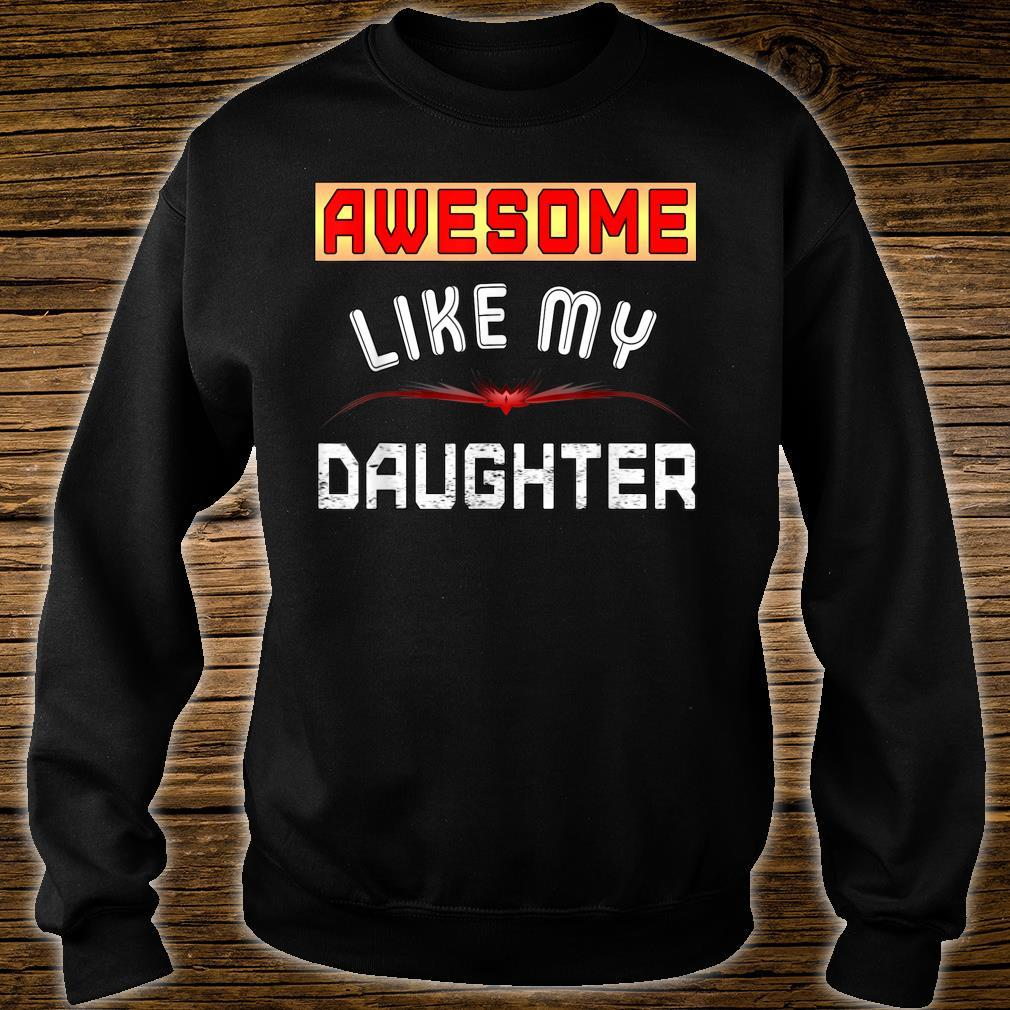 Awesome Like My Daughter Shirt Father day Shirt sweater