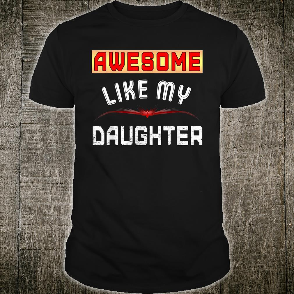 Awesome Like My Daughter Shirt Father day Shirt
