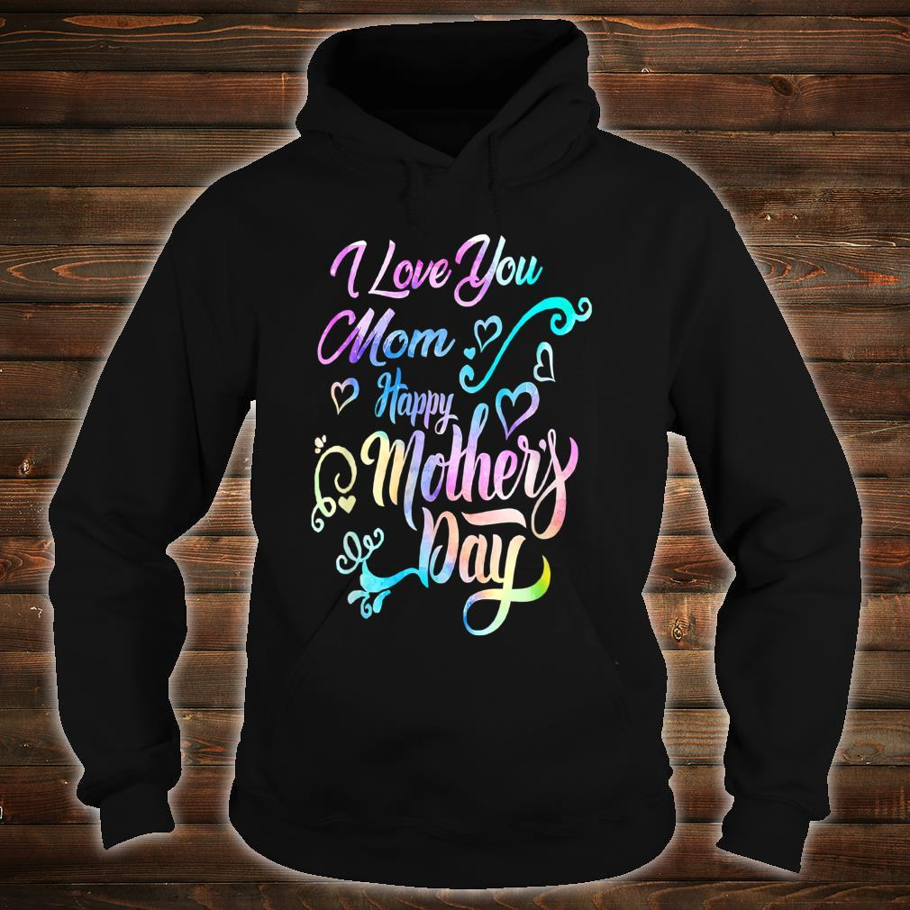 I Love Mom Happy Mother's Day For Your Mama Shirt hoodie