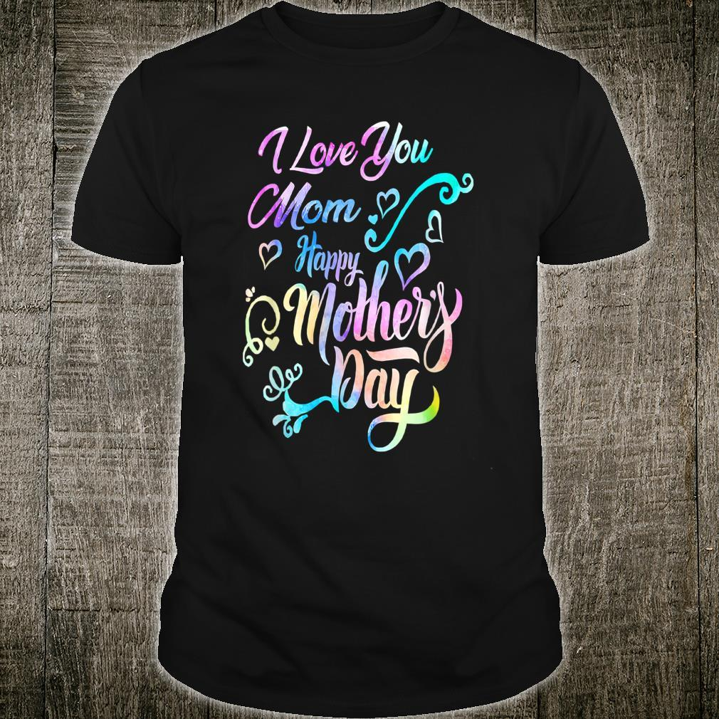 I Love Mom Happy Mother's Day For Your Mama Shirt