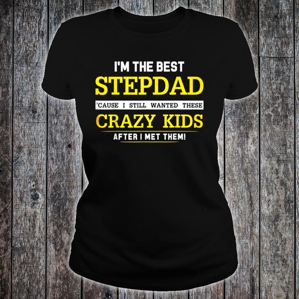 I'm the best stepdad Shirt for Father day Shirt ladies tee