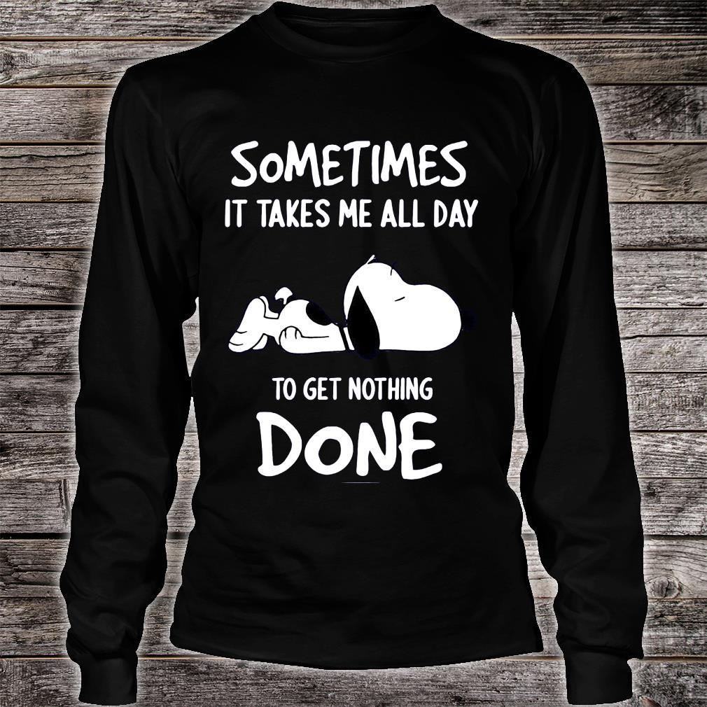 Snoopy Sometimes It Takes Me All Day To Get Nothing Done Shirt long sleeved
